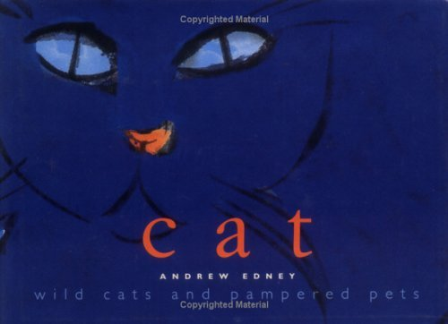 Cat: Wild Cats and Pampered Pets  by  Andrew Edney