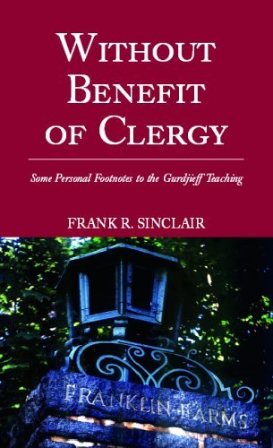 Without Benefit Of Clergy: Some Personal Footnotes To The Gurdjieff Teaching Frank R. Sinclair