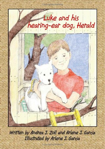 Luke And His Hearing Ear Dog, Herald Andrea J. Zoll and Arlene J. Garcia