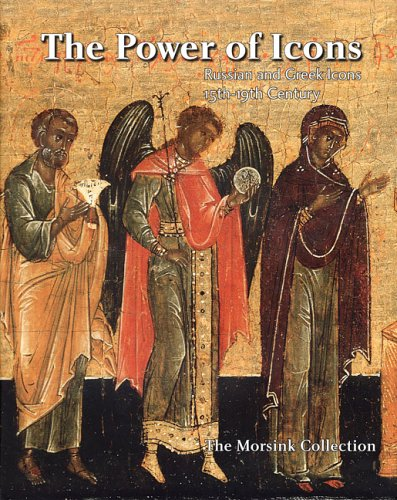 The Power Of Icons: Russian And Greek Icons: 15th 19th Century: The Morsink Collection Karin Braamhorst
