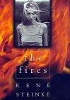 The Fires: A Novel Rene Steinke