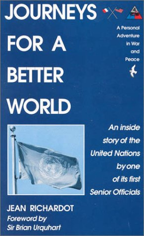 Journeys for a Better World: A Personal Adventure in War and Peace, an Inside Story of the United Nations One of Its First Senior Officials by Jean Richardot