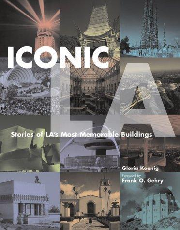 Iconic La: Stories Of Las Most Memorable Buildings Gloria Koenig