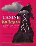Canine Epilepsy: An Owners Guide to Living with and Without Seizures  by  Caroline D. Levin