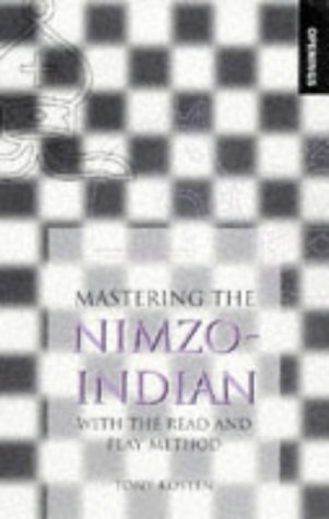 Mastering the Nimzo-Indian: With the Read and Play Method Tony Kosten