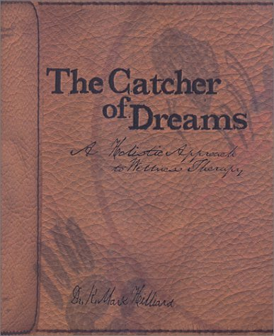 The Catcher Of Dreams: A Holistic Approach To Wellness Therapy K. Mark Hilliard