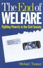 The End Of Welfare: Fighting Poverty In The Civil Society  by  Michael Tanner