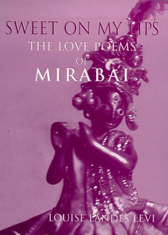 Sweet on My Lips: The Love Poems of Mirabai  by  Mīrābāī