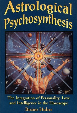 Astrological Psychosynthesis: The Integration Of Personality, Love, And Intelligence In The Horoscope  by  Bruno Huber