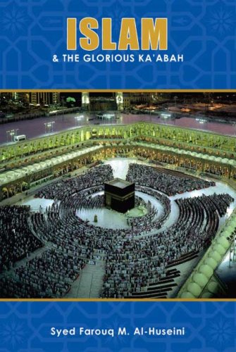 Islam & the Glorious Kaabah  by  Syed Farouq M. Al-Huseini