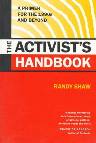 The Activists Handbook: A Primer for the 1990s and Beyond Randy Shaw
