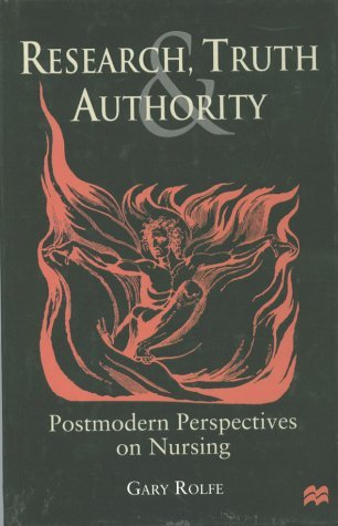 Research, Truth And Authority: Postmodern Perspectives On Nursing Gary Rolfe