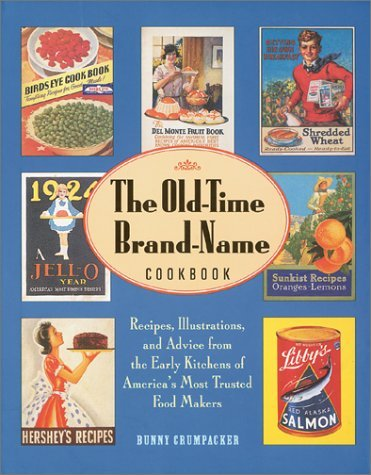 The Old-Time Brand-Name Cookbook: Recipes, Illustrations, and Advice from the Early Kitchens of Americas Most Trusted Food Makers  by  Bunny Crumpacker