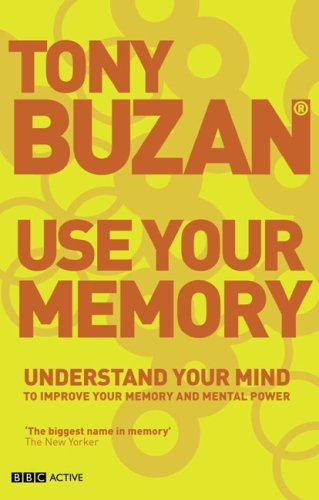 Use Your Memory: Understand Your Mind To Improve Your Memory And Mental Power Tony Buzan