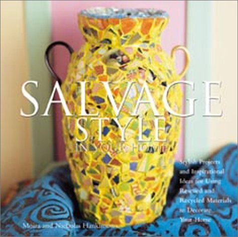 Salvage Style In Your Home  by  Moira Hankinson