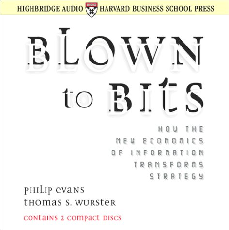 Blown to Bits: How the New Economics of Information Transforms Strategy  by  Philip Evans