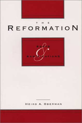 The Reformation: Roots and Ramifications Heiko A. Oberman