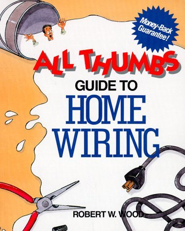All Thumbs Guide To Home Wiring Robert W.  Wood