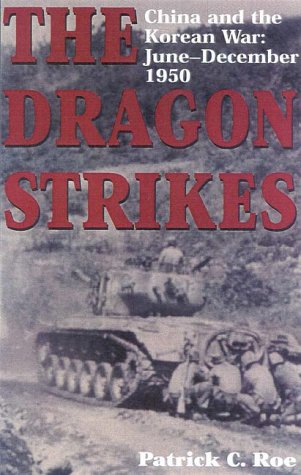 The Dragon Strikes: China and the Korean War: June-December 1950  by  Patrick Roe