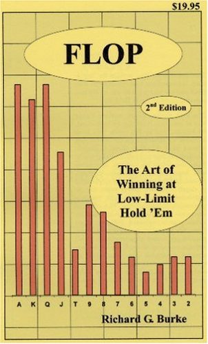 Flop: The Art Of Winning At Low Limit Hold Em Richard G. Burke