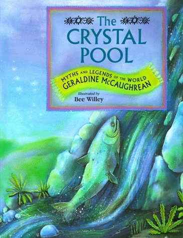 The Crystal Pool: Myths and Legends of the World Geraldine McCaughrean