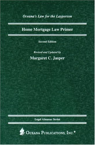 Home Mortgage Law Primer  by  Margaret C. Jasper