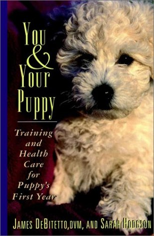 You & Your Puppy: Training And Health Care For Puppys First Year  by  James DeBitetto