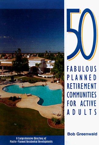 50 Fabulous Planned Retirement Communities For Active Adults: A Comprehensive Directory Of Outstanding Master Planned Residential Developments Robert Greenwald