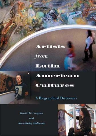 Artists from Latin American Cultures: A Biographical Dictionary  by  Kristin G. Congdon