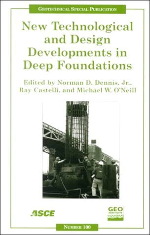 New Technological And Design Developments In Deep Foundations: Proceedings Of Sessions Of Geo Denver 2000, August 5 8, 2000, Denver, Colorado  by  Michael W. ONeill