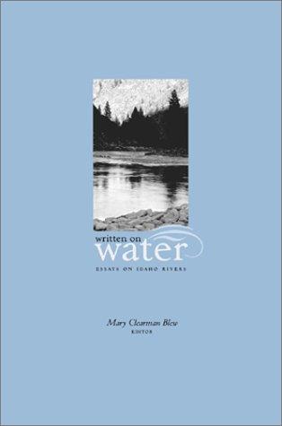 Written on Water: Essays on Idaho Rivers Idaho Writers by Mary Clearman Blew