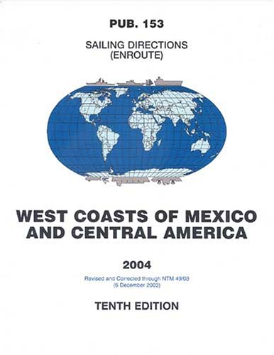 Pub153 Sailing Directions: Enroute, 2007 West Coasts Of Mexico & Central America (11th Edition)  by  National Geospatial-intelligence Agency