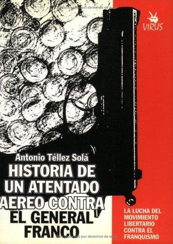 Historia de Un Attentado Aereo Contra El General Franco  by  Antonio Tellez