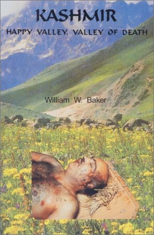 Kashmir: Happy Valley, Valley of Death William W. Baker