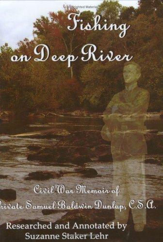 Fishing on Deep River: Civil War Memoir of Pvt. Samuel Baldwin Dunlap, C.S.A  by  Samuel Baldwin Dunlap