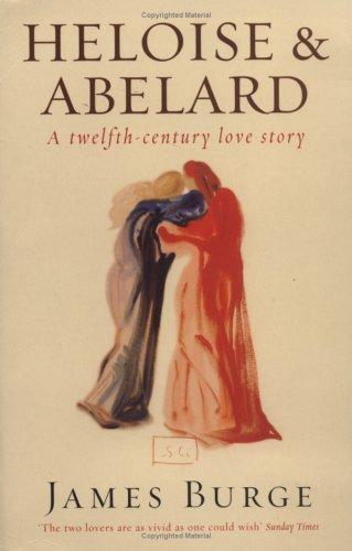 Heloise And Abelard:  A Twelfth Century Love Story  by  James Burge