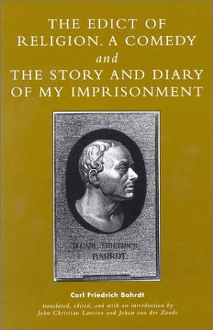 The Edict of Religion, a Comedy, and the Story and Diary of My Imprisonment  by  Karl Friedrich Bahrdt