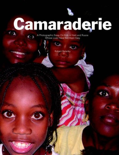 Camaraderie: A Photographic Essay on Kids in Haiti and Russia Whose Lives Have Not Been Easy  by  Robert Belenky
