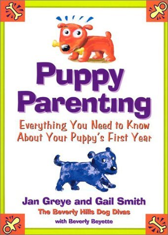 Puppy Parenting: Everything You Need to Know About Your Puppys First Year  by  Jan Greye