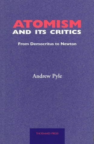 Atomism And Its Critics: From Democritus To Newton  by  Andrew Pyle