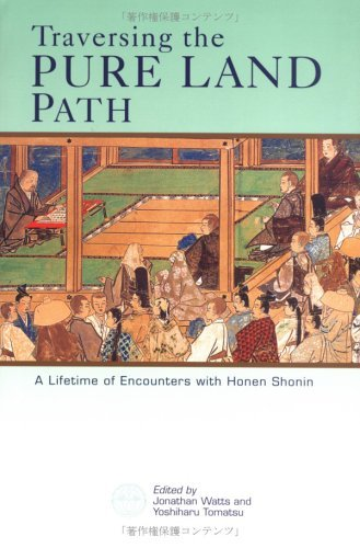 Traversing the Pure Land Path: A Lifetime of Encounters with Honen Shonin Jonathan Watts