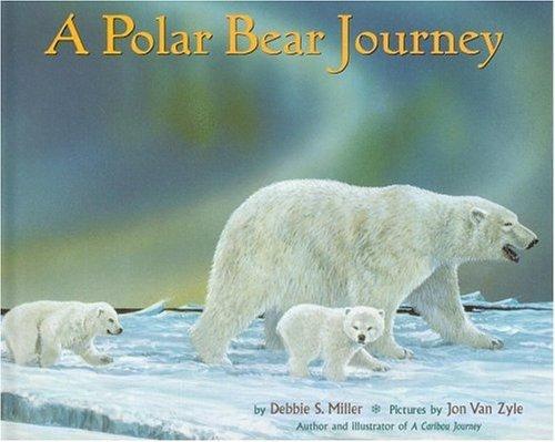 A Polar Bear Journey Debbie S. Miller