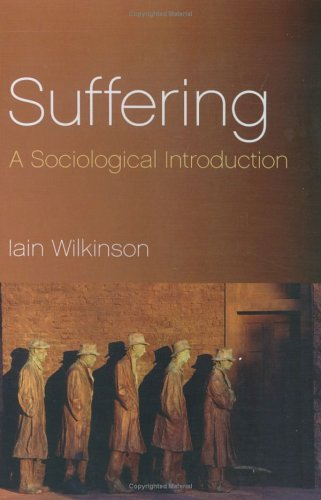 Suffering: A Sociological Introduction  by  Iain Wilkinson