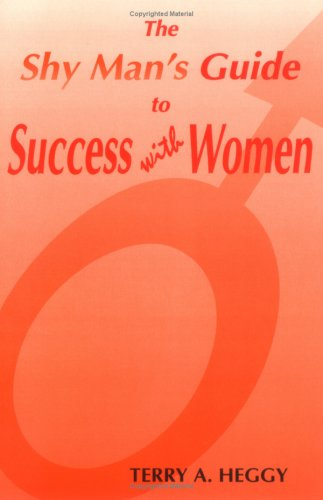 The Shy Mans Guide To Success With Women Terry A. Heggy