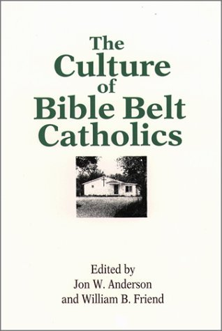 The Culture of Bible Belt Catholics  by  Jon W. Anderson