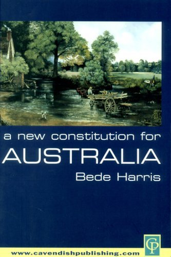 A New Constitution For Australia Bede Harris