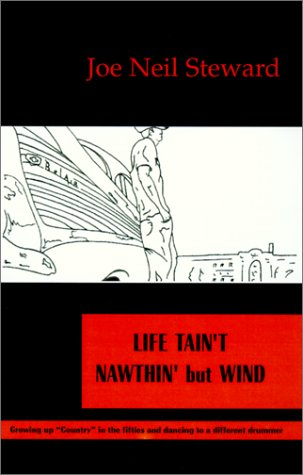 Life Taint Nawthin But Wind: Growing Up Country in the Fifties and Dancing to a Different Drummer  by  Joe Neil Steward