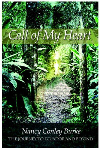Call Of My Heart: The Journey To Ecuador And Beyond  by  Nancy Conley Burke