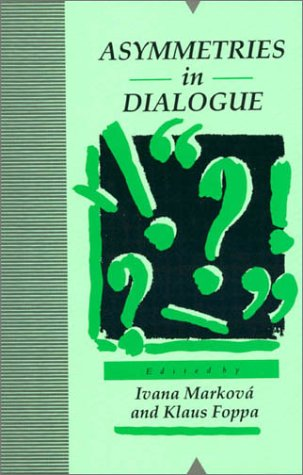 Asymmetries In Dialogue Ivana Marková