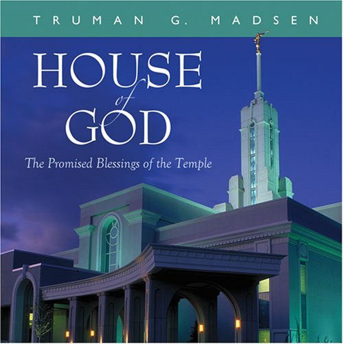 House Of God: The Promised Blessings Of The Temple Truman G. Madsen